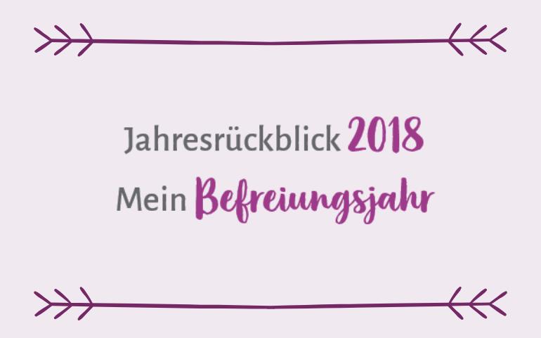 Jahresrückblick 2018 – mein Befreiungsjahr