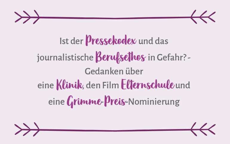 Ist der Pressekodex und das journalistische Berufsethos in Gefahr? – Gedanken über eine Klinik, den Film Elternschule und eine Grimme-Preis-Nominierung