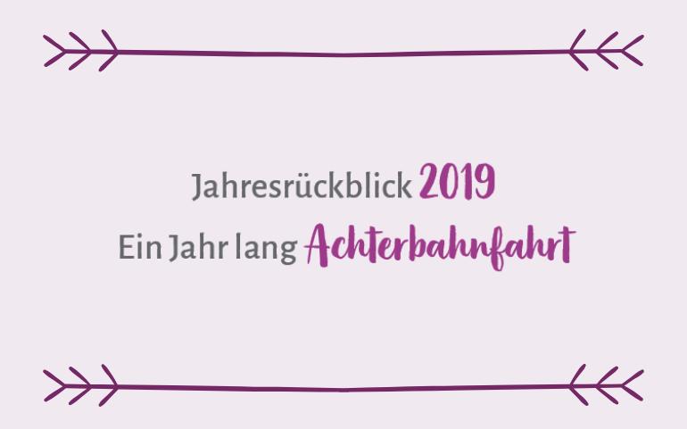 Jahresrückblick 2019 – ein Jahr lang Achterbahnfahrt