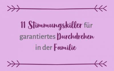 11 Stimmungskiller für garantiertes Durchdrehen in der Familie