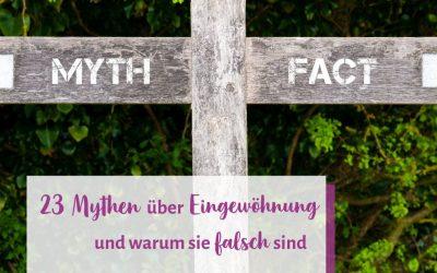 23 Mythen über Eingewöhnung und kurze Erklärungen warum sie FALSCH sind